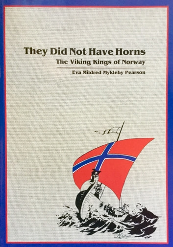 They Did Not Have Horns: The Viking Kings of Norway ebook by Eva Mildred Mykleby Pearson
