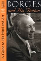 Borges and His Fiction ebook by Gene H. Bell-Villada