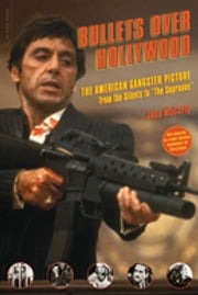 "Bullets Over Hollywood - The American Gangster Picture From The Silents To ""The Sopranos"" ebook by John McCarty"