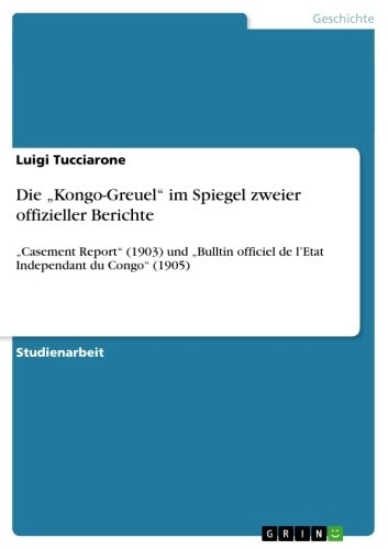 Die 'Kongo-Greuel' im Spiegel zweier offizieller Berichte - 'Casement Report' (1903) und 'Bulltin officiel de l'Etat Independant du Congo' (1905) ebook by Luigi Tucciarone