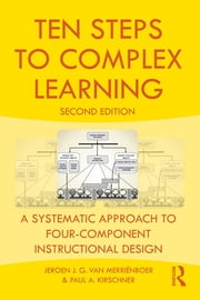 Ten Steps to Complex Learning - A Systematic Approach to Four-Component Instructional Design ebook by Jeroen J.G. van Merriënboer,Paul A. Kirschner