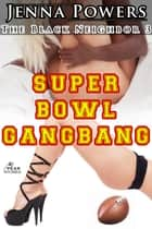 The Black Neighbor 3: Super Bowl Gangbang ebook by