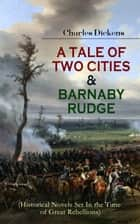 "A TALE OF TWO CITIES & BARNABY RUDGE (Historical Novels Set In the Time of Great Rebellions) - The Riots of Eighty & French Revolution (Illustrated Classics with ""The Life of Charles Dickens"" & Criticism) ebook by Charles Dickens, Hablot Knight Browne, Fred Barnard,..."