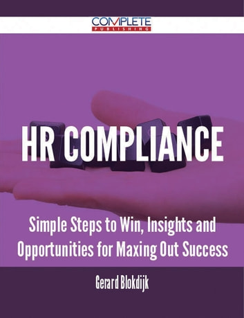 HR Compliance - Simple Steps to Win, Insights and Opportunities for Maxing Out Success ebook by Gerard Blokdijk