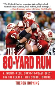 The 80-Yard Run - A Twenty-Week, Coast-to-Coast Quest for the Heart of High School Football ebook by Theron Hopkins