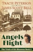 Angels Flight (The Trials of Kit Shannon #2) ebook by James Scott Bell