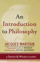 An Introduction to Philosophy ebook by Jacques Maritain, E. I. Watkin, Ralph McInerny