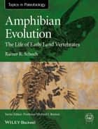 Amphibian Evolution ebook by Rainer R. Schoch
