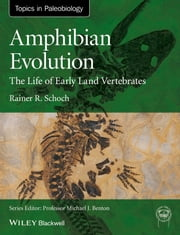 Amphibian Evolution - The Life of Early Land Vertebrates ebook by Rainer R. Schoch