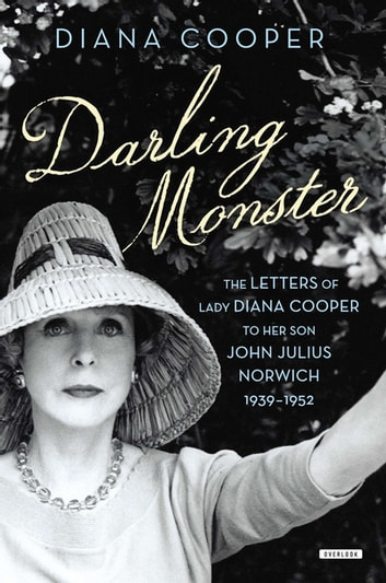 Darling Monster: The Letters of Lady Diana Cooper to Son John Julius Norwich, 1939-1952 ebook by Diana Cooper