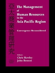 The Management of Human Resources in the Asia Pacific Region - Convergence Revisited ebook by Chris Rowley,John Benson