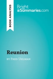 Reunion by Fred Uhlman (Book Analysis) - Detailed Summary, Analysis and Reading Guide ebook by Bright Summaries