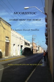 Mooreeffoc: Stories from this World ebook by James David Audlin