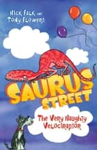 Saurus Street 3: The Very Naughty Velociraptor ebook by Nick Falk, Tony Flowers