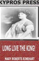 Long Live the King! ebook by Mary Roberts Rinehart