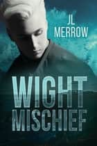 Wight Mischief ebook by JL Merrow