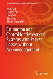 Estimation and Control for Networked Systems with Packet Losses without Acknowledgement ebook by Hong Lin,Hongye Su,Peng Shi,Zhan Shu,Zheng-Guang Wu