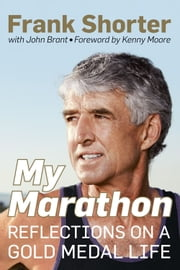 My Marathon - Reflections on a Gold Medal Life ebook by Frank Shorter,John Brant