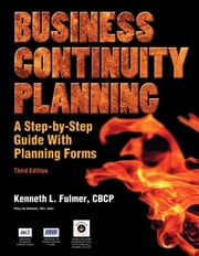 Business Continuity Planning - A Step-by-Step Guide With Planning Forms ebook by Kenneth L. Fulmer