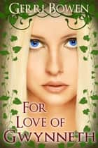 For Love of Gwynneth ebook by Gerri Bowen