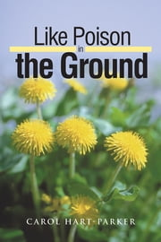Like Poison in the Ground ebook by Carol Hart-Parker