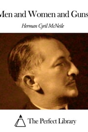 Men and Women and Guns ebook by Herman Cyril McNeile