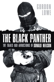 Black Panther - The Trials and Abductions of Donald Neilson ebook by Gordon Lowe