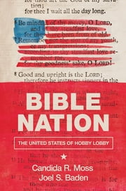 Bible Nation - The United States of Hobby Lobby ebook by Candida R. Moss, Joel S. Baden