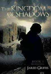 The Kingdom of Shadows - Book 1 Shadows' Fall ebook by Jared Griffis