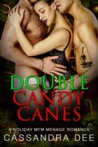 Double Candy Canes - A Holiday MFM Menage Romance ebook by Cassandra Dee