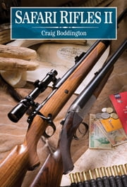 Safari Rifles II - Doubles, Magazine Rifles, and Cartridges for African Hunting ebook by Craig Boddington