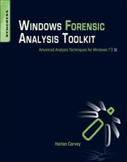 Windows Forensic Analysis Toolkit - Advanced Analysis Techniques for Windows 7 ebook by Harlan Carvey