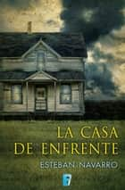 La casa de enfrente ebook by Esteban Navarro