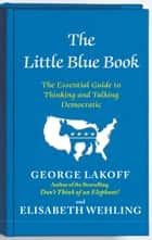 The Little Blue Book ebook by George Lakoff,Elisabeth Wehling