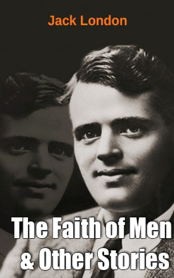 The Faith of Men & Other Stories ebook by Jack London