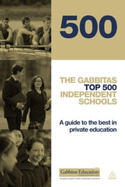 The Gabbitas Top 500 Independent Schools - A Guide to the Best in Private Education ebook by Gabbitas