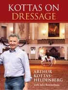 Kottas on Dressage ebook by Arthur Kottas-Heldenberg