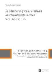 Die Bilanzierung von Alternativen Risikotransferinstrumenten nach HGB und IFRS ebook by Frank Angermann