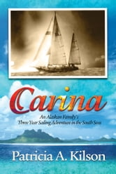 Carina - An Alaskan Family's Three Year Sailing Adventure in the South Seas ebook by Patricia Kilson