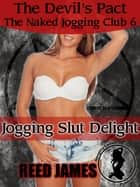 The Devil's Pact The Naked Jogging Club 6: Jogging Slut Delight ebook by Reed James