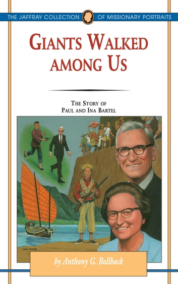 Giants Walked Among Us - The Story of Paul and Ina Bartel ebook by Anthony G. Bollback