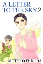 A LETTER TO THE SKY - Volume 2 ebook by Motoko Fukuda