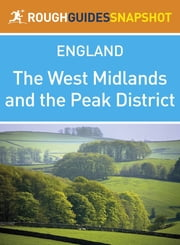 The West Midlands and the Peak District Rough Guides Snapshot England (includes Stratford-upon-Avon, Warwick, Hay-on-Wye, Ironbridge Gorge, Birmingham and the Peak District) ebook by Rob Humphreys,Robert Andrews,Jules Brown,Phil Lee