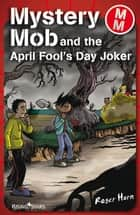 Mystery Mob and the April Fools' Day Joker eBook by Roger Hurn
