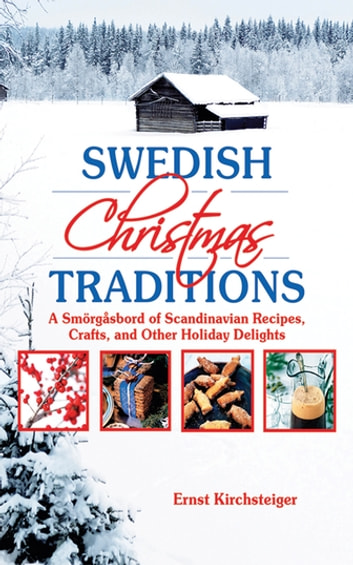 Swedish Christmas Traditions - A Smorgasbord of Scandinavian Recipes, Crafts, and Other Holiday Delights ebook by Ernst Kirchsteiger
