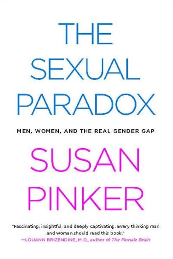 The Sexual Paradox - Men, Women and the Real Gender Gap ebook by Susan Pinker