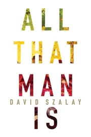 All That Man Is - A Novel ebook by David Szalay