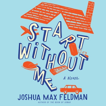 Start Without Me - A Novel audiobook by Joshua Max Feldman