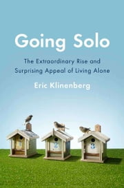 Going Solo - The Extraordinary Rise and Surprising Appeal of Living Alone ebook by Eric Klinenberg
