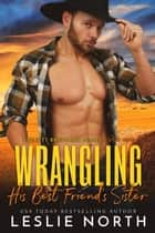 Wrangling His Best Friend's Sister - Beckett Brothers, #1 ebook by